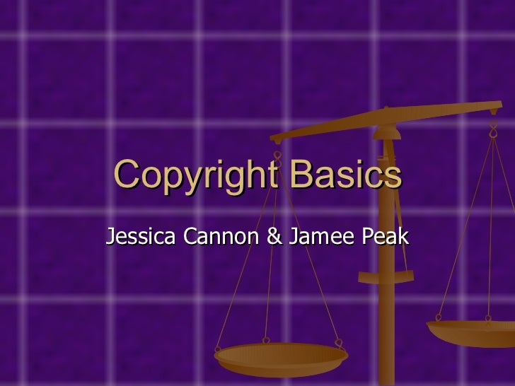 Copyright Basics Jessica Cannon & Jamee Peak