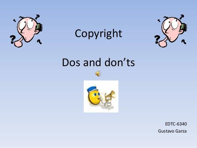 Copyright Dos and don'ts EDTC-6340 Gustavo Garza