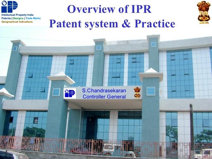 Overview of IPRPatent system & Practice      S.Chandrasekaran      Controller General