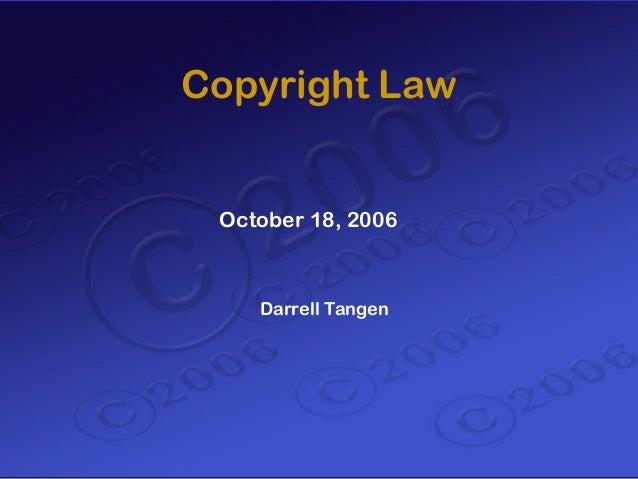 Copyright Law October 18, 2006    Darrell Tangen