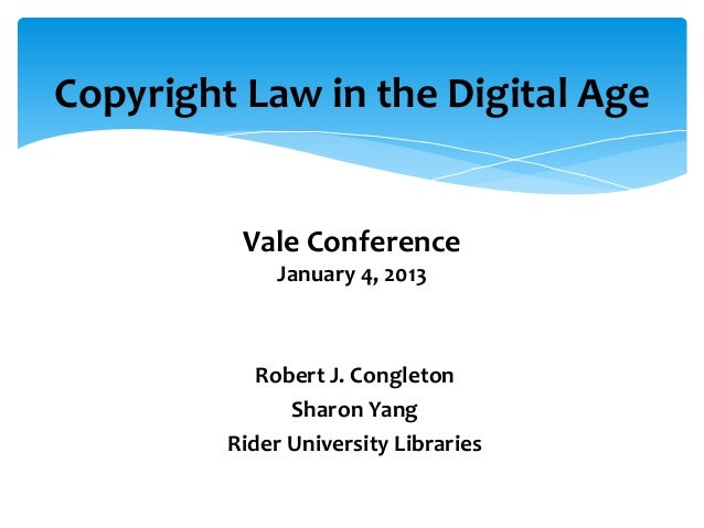 Robert J. Congleton Sharon Yang Rider University Libraries Copyright Law in the Digital Age Vale Conference January 4, 2013