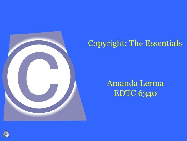 Copyright: The Essentials Amanda Lerma EDTC 6340