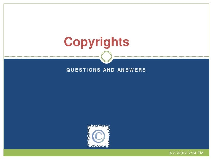 CopyrightsQUESTIONS AND ANSWERS                        3/27/2012 2:24 PM