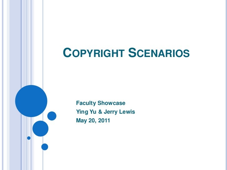 Copyright Scenarios<br />Faculty Showcase<br />Ying Yu & Jerry Lewis<br />May 20, 2011<br />