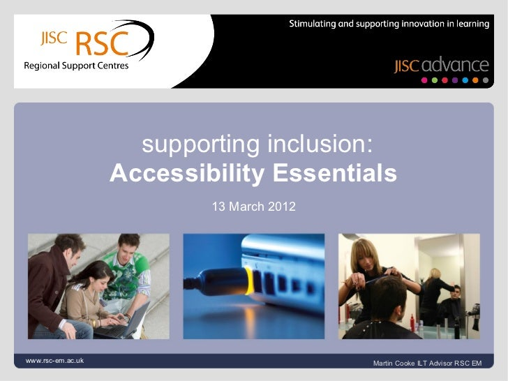 supporting inclusion:                   Accessibility Essentials                           13 March 2012www.rsc-em.ac.uk  ...