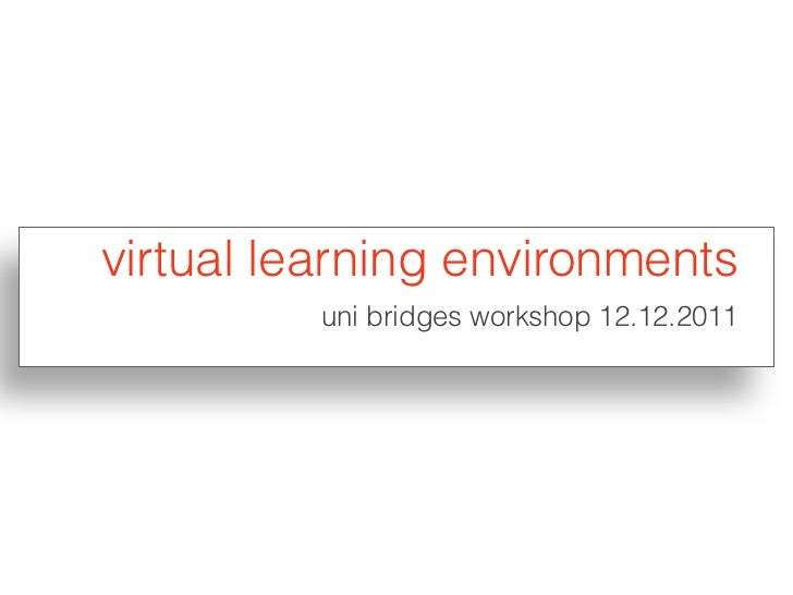 virtual learning environments          uni bridges workshop 12.12.2011