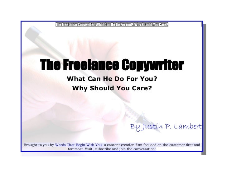 The Freelance Copywriter: What Can He Do For You? Why Should You Care?         The Freelance Copywriter                   ...