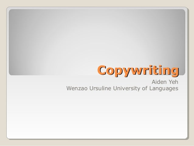 Copywriting Aiden Yeh Wenzao Ursuline University of Languages