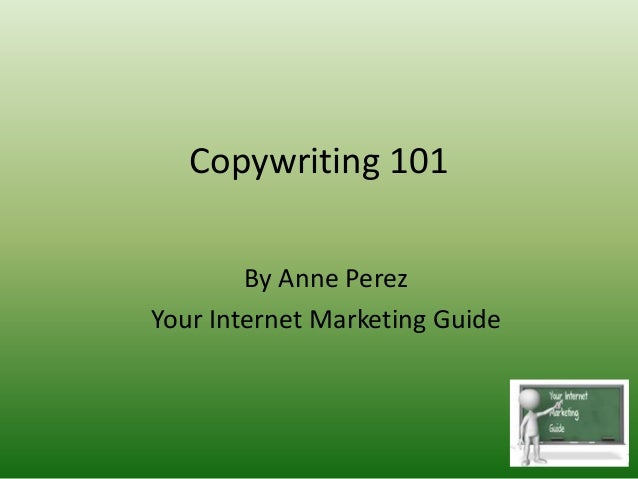 Copywriting 101By Anne PerezYour Internet Marketing Guide