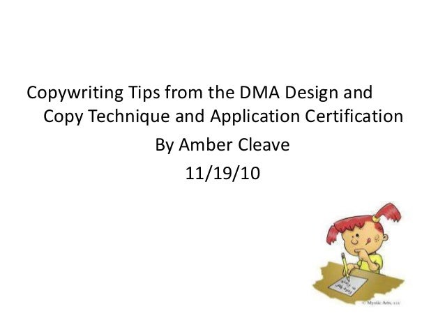 Copywriting Tips from the DMA Design and Copy Technique and Application Certification By Amber Cleave 11/19/10