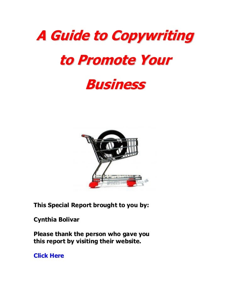 A Guide to Copywriting        to Promote Your                  BusinessThis Special Report brought to you by:Cynthia Boliv...