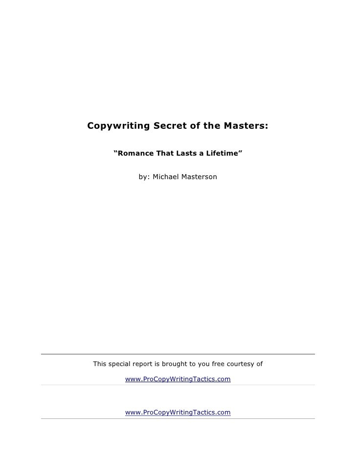 "Copywriting Secret of the Masters:       ""Romance That Lasts a Lifetime""               by: Michael Masterson This special ..."
