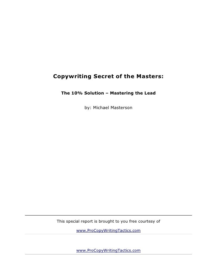Copywriting Secret of the Masters:   The 10% Solution – Mastering the Lead               by: Michael Masterson This specia...