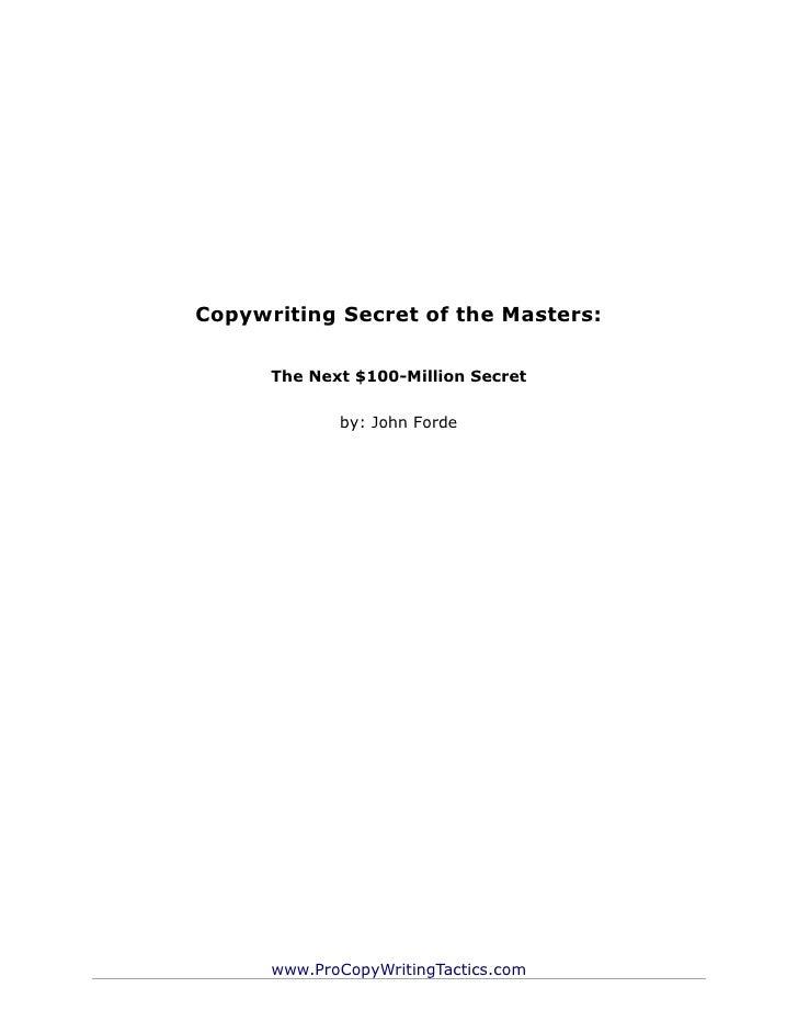 Copywriting Secret of the Masters:      The Next $100-Million Secret             by: John Forde      www.ProCopyWritingTac...