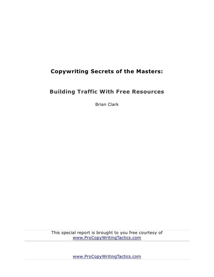 Copywriting Secrets of the Masters:Building Traffic With Free Resources                     Brian ClarkThis special report...