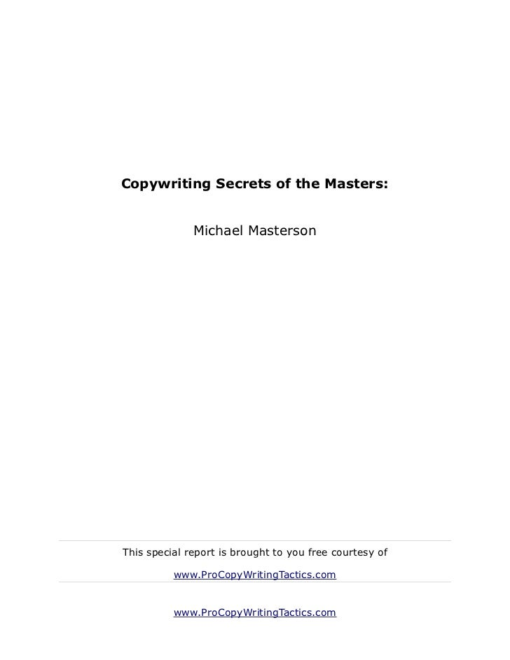 Copywriting Secrets of the Masters:              Michael MastersonThis special report is brought to you free courtesy of  ...
