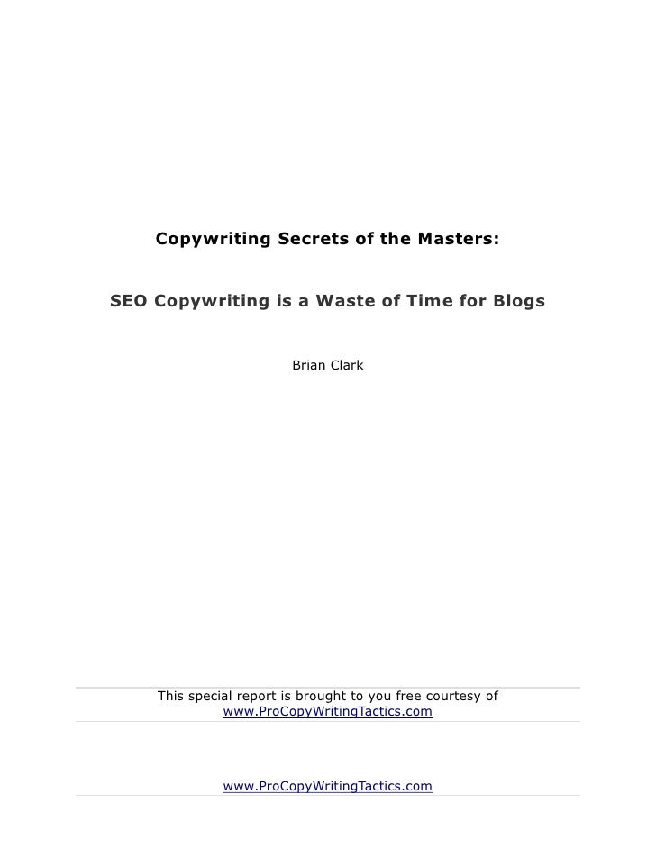 Copywriting Secrets of the Masters:SEO Copywriting is a Waste of Time for Blogs                         Brian Clark    Thi...