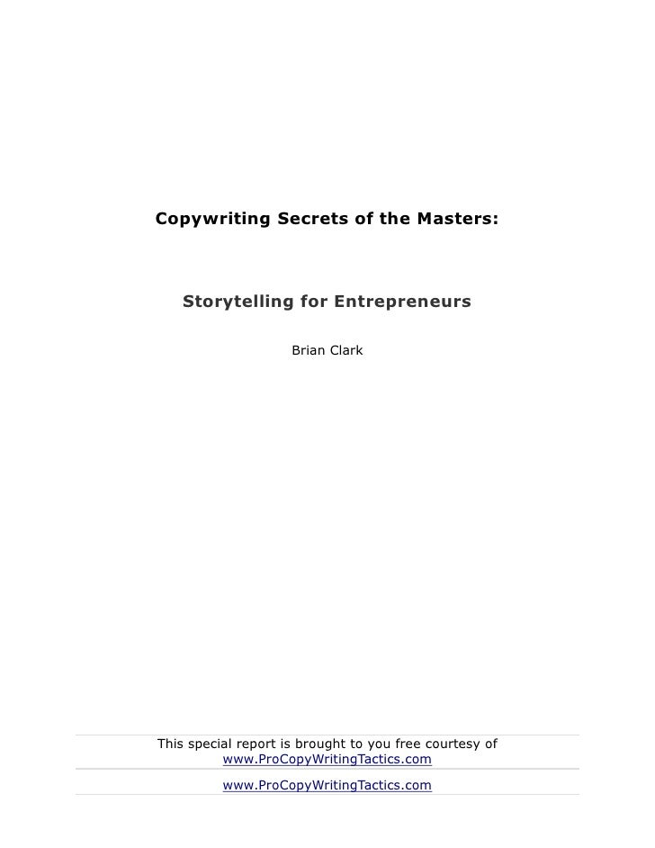 Copywriting Secrets of the Masters:    Storytelling for Entrepreneurs                     Brian ClarkThis special report i...