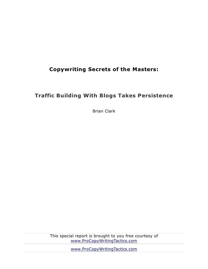 Copywriting Secrets of the Masters:Traffic Building With Blogs Takes Persistence                         Brian Clark    Th...