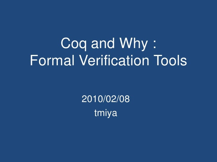 Coq and Why :Formal Verification Tools<br />2010/02/08<br />tmiya<br />