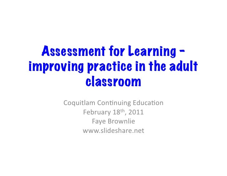 Assessment for Learning –improving practice in the adult          classroom      Coquitlam Con,nuing Educa,on       ...