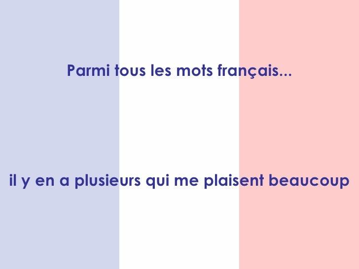 Parmi tous les mots français... il y en a plusieurs qui me plaisent beaucoup