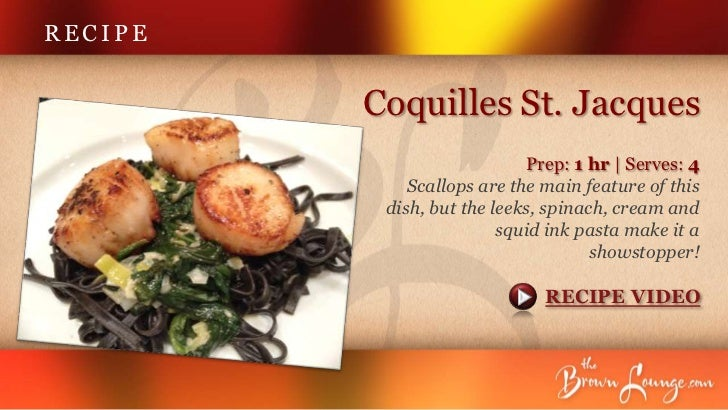 RECIPE         Coquilles St. Jacques                             Prep: 1 hr | Serves: 4             Scallops are the main ...
