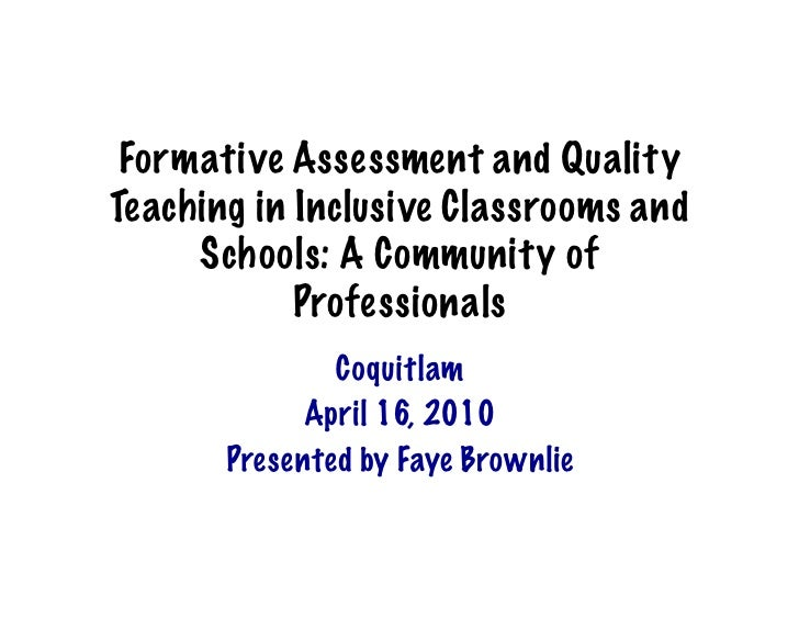 Formative Assessment and Quality Teaching in Inclusive Classrooms and      Schools: A Community of             Professiona...