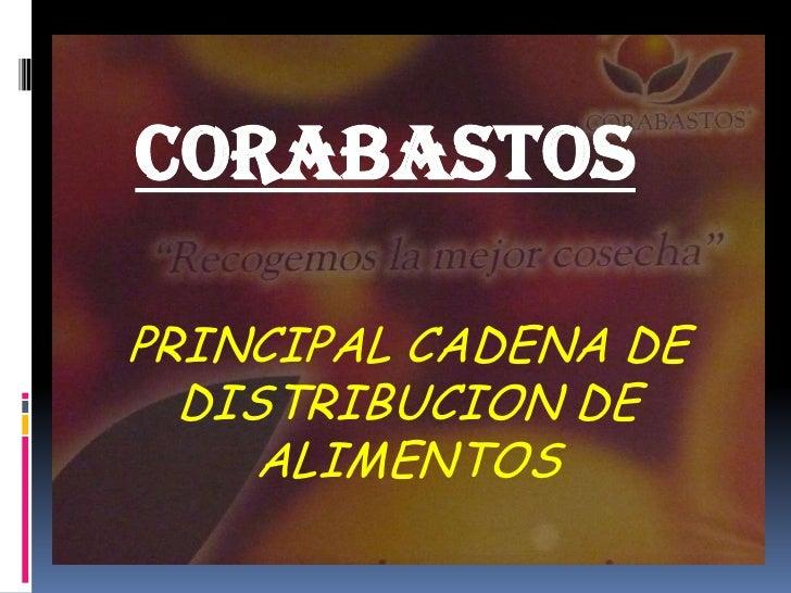 CORABASTOSPRINCIPAL CADENA DE  DISTRIBUCION DE     ALIMENTOS