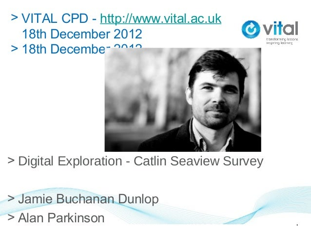 > VITAL CPD - http://www.vital.ac.uk  18th December 2012> 18th December 2012> Digital Exploration - Catlin Seaview Survey>...