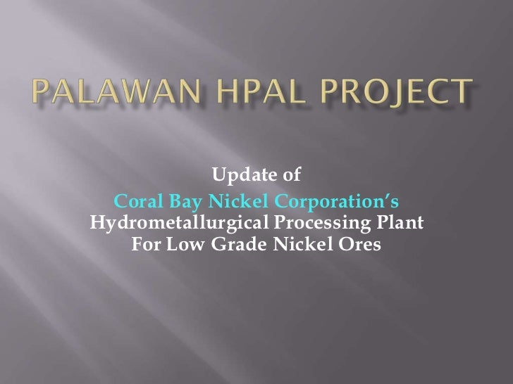 Update of  Coral Bay Nickel Corporation'sHydrometallurgical Processing Plant   For Low Grade Nickel Ores