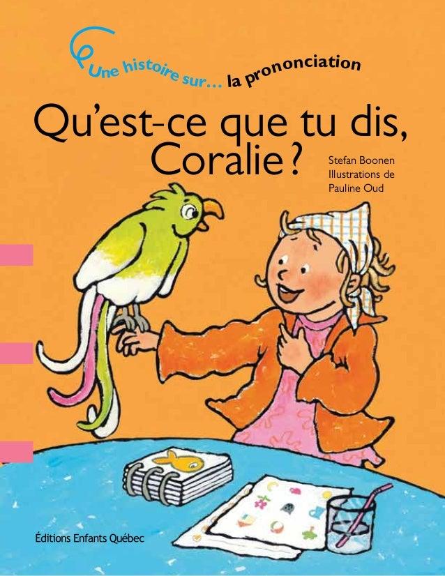 Qu'est-ce que tu dis, Coralie? Stefan Boonen Illustrations de Pauline Oud Unehistoiresur… laprononciation