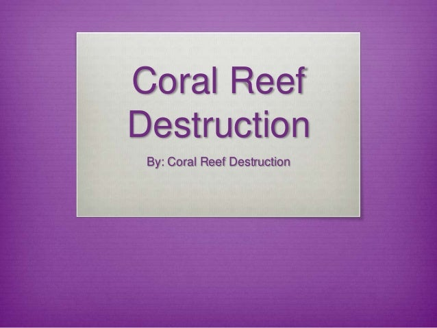 Coral ReefDestructionBy: Coral Reef Destruction