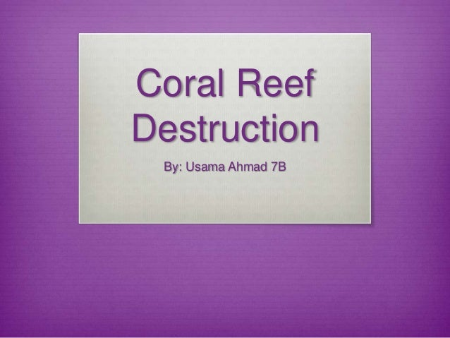 Coral ReefDestructionBy: Usama Ahmad 7B