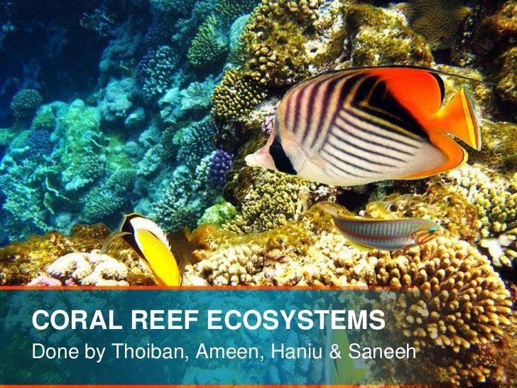 CORAL REEF ECOSYSTEMSDone by Thoiban, Ameen, Haniu & Saneeh