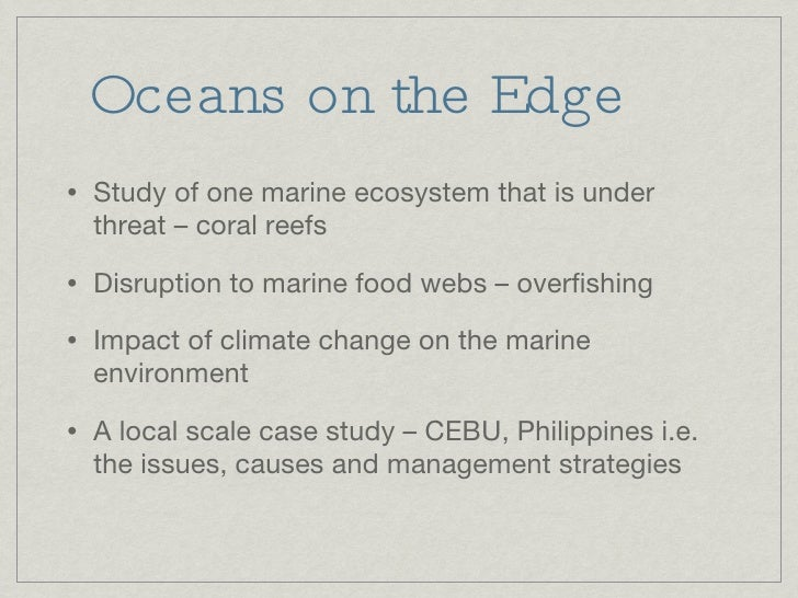Oceans on the Edge <ul><li>Study of one marine ecosystem that is under threat – coral reefs </li></ul><ul><li>Disruption t...
