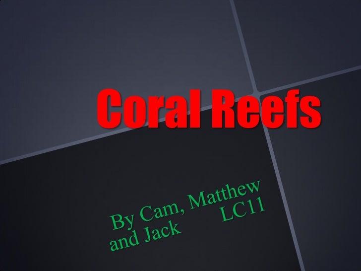 Coral reefs cam jackmatthew
