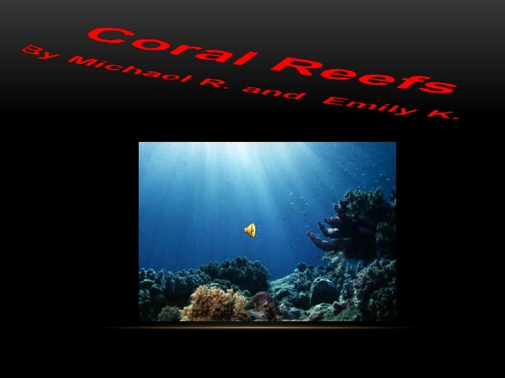 Coral reefs  emily kinzig michael rucker
