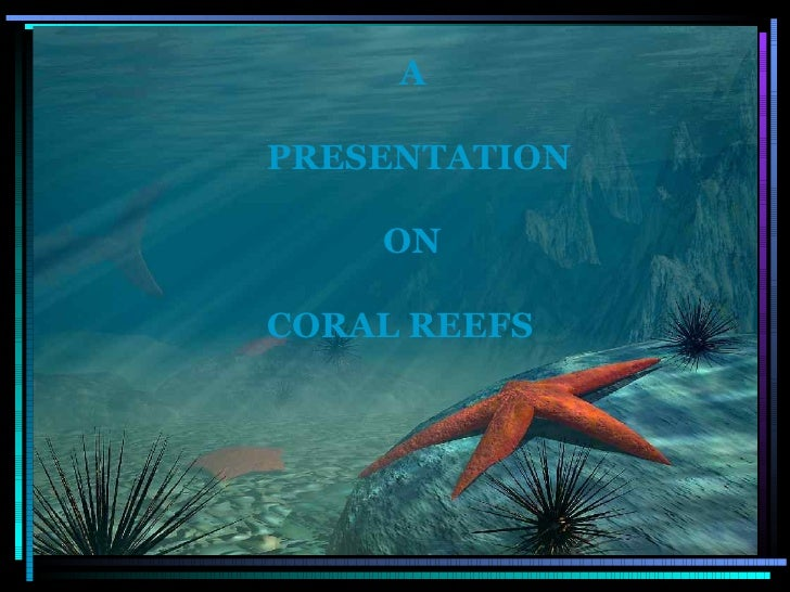 A PRESENTATION ON CORAL REEFS