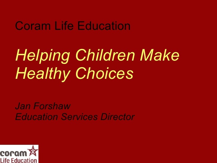 Coram Life Education Helping Children Make Healthy Choices Jan Forshaw  Education Services Director