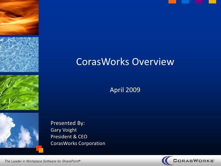 CorasWorks Overview                                                        April 2009                                 Pres...