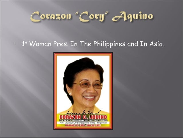  1st Woman Pres. In The Philippines and In Asia.