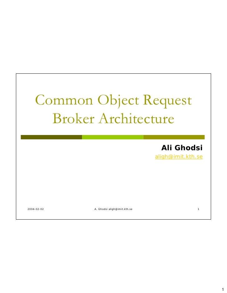 Common Object Request       Broker Architecture                                              Ali Ghodsi                   ...