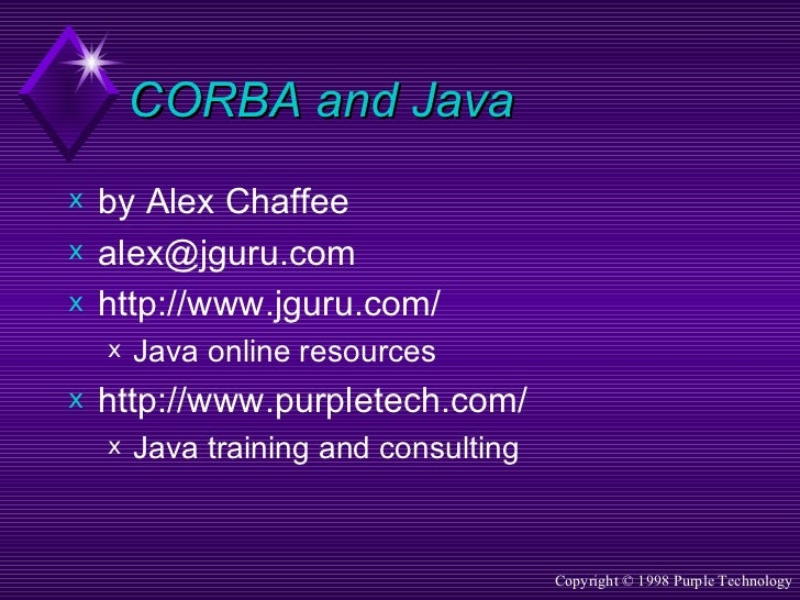 CORBA and Java <ul><li>by Alex Chaffee </li></ul><ul><li>[email_address] </li></ul><ul><li>http://www.jguru.com/ </li></ul...