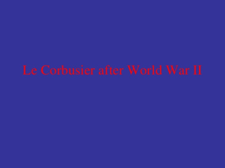 Le Corbusier after World War II