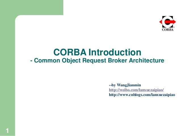 CORBA Introduction - Common Object Request Broker Architecture 1 --by WangJianmin http://weibo.com/lanxuezaipiao/ http://w...