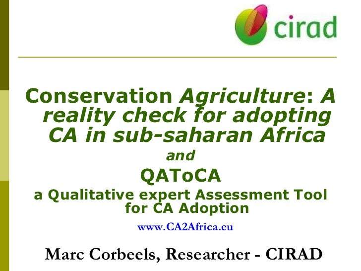 www.CA2Africa.eu Marc Corbeels, Researcher - CIRAD <ul><li>Conservation  Agriculture :  A reality check for adopting CA ...
