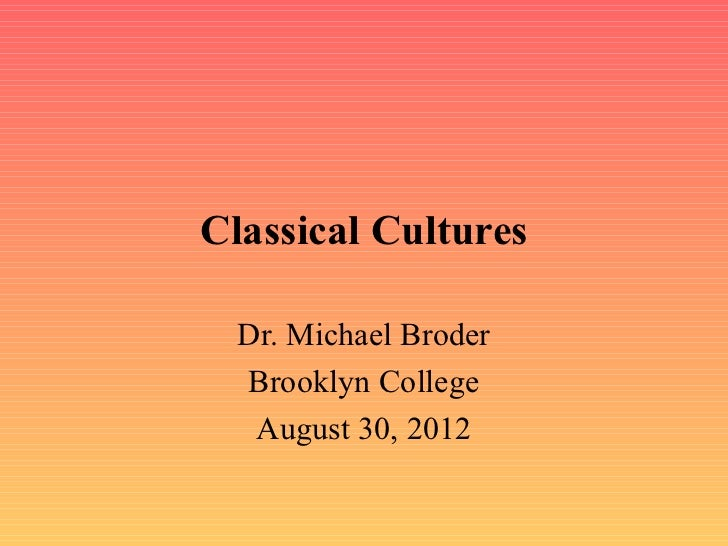Classical Cultures  Dr. Michael Broder  Brooklyn College   August 30, 2012