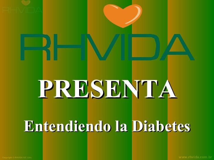 PRESENTA                    Entendiendo la DiabetesCopyright © RHVIDA S/C Ltda.              www.rhvida.com.br