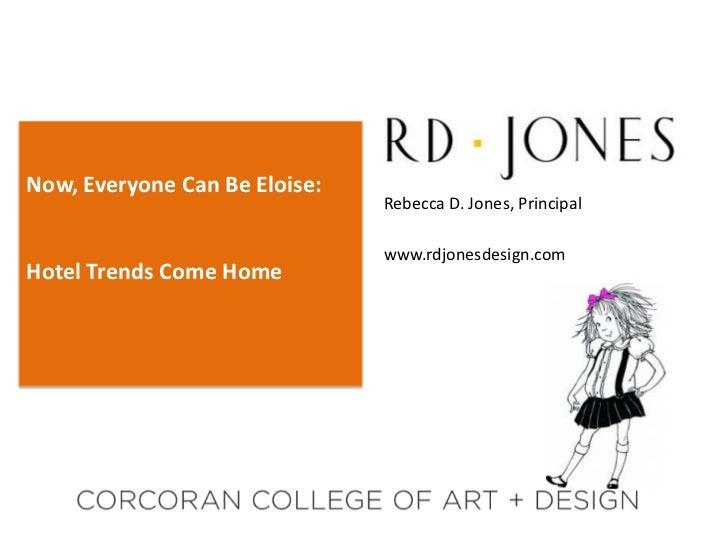Now, Everyone Can Be Eloise:                               Rebecca D. Jones, Principal                               www.r...